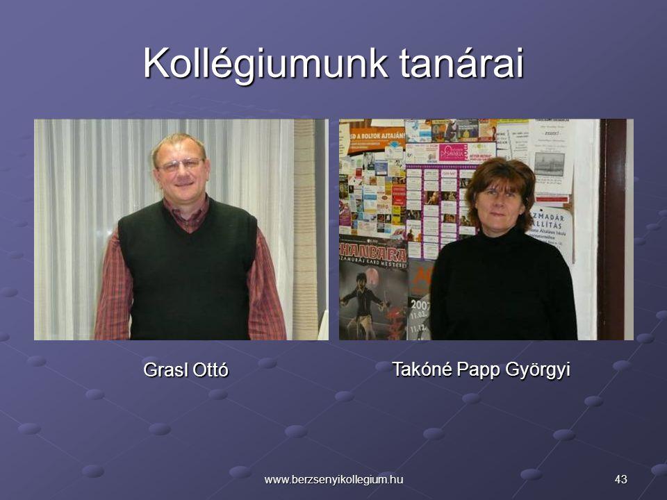 43www.berzsenyikollegium.hu Kollégiumunk tanárai Grasl Ottó Takóné Papp Györgyi