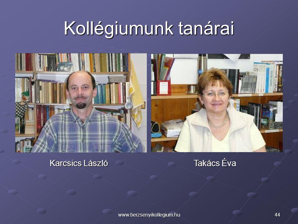 44www.berzsenyikollegium.hu Kollégiumunk tanárai Karcsics László Takács Éva
