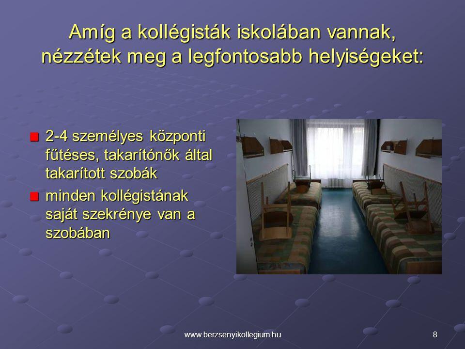 8www.berzsenyikollegium.hu Amíg a kollégisták iskolában vannak, nézzétek meg a legfontosabb helyiségeket: 2-4 személyes központi fűtéses, takarítónők