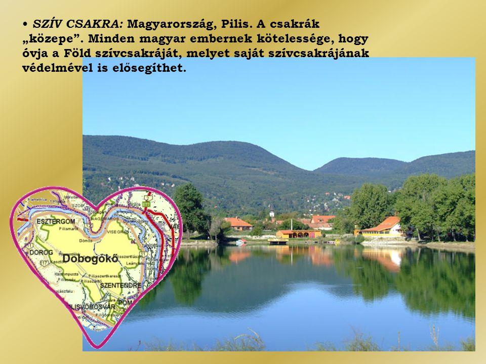 """• SZÍV CSAKRA: Magyarország, Pilis. A csakrák """"közepe"""". Minden magyar embernek kötelessége, hogy óvja a Föld szívcsakráját, melyet saját szívcsakráján"""