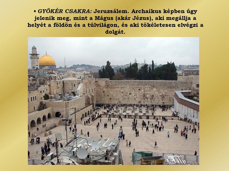 • GYÖKÉR CSAKRA: Jeruzsálem. Archaikus képben úgy jelenik meg, mint a Mágus (akár Jézus), aki megállja a helyét a földön és a túlvilágon, és aki tökél