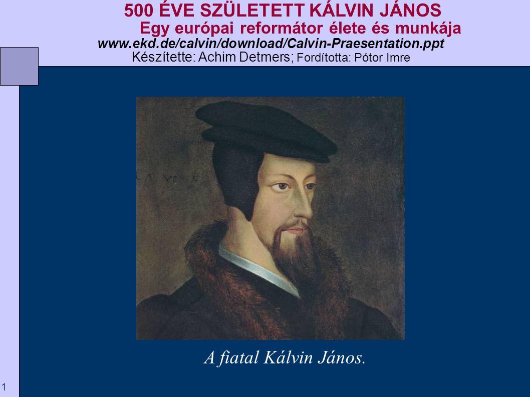 2  1.Gyermekkor és tanulmányok Édesapja  Kálvin János 1509.