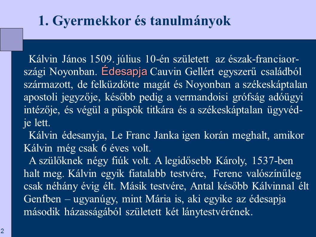 13  3.Kezdetek Genfben A Noyonból Strassburgba való visszautazásakor Kálvinnak az I.