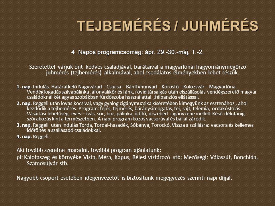 TEJBEMÉRÉS / JUHMÉRÉS 4 Napos programcsomag: ápr. 29.-30.-máj. 1.-2. Szeretettel várjuk önt kedves családjával, barátaival a magyarlónai hagyománymegő