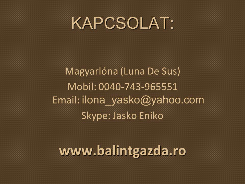 KAPCSOLAT: Magyarlóna (Luna De Sus) Mobil: 0040-743-965551 Email: ilona_yasko@yahoo.com Skype: Jasko Eniko www.balintgazda.ro