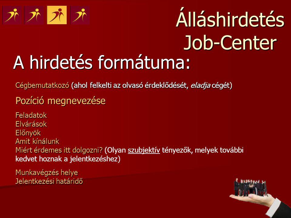 Álláshirdetés Job-Center A hirdetés formátuma: Cégbemutatkozó (ahol felkelti az olvasó érdeklődését, eladja cégét) Pozíció megnevezése FeladatokElvárá
