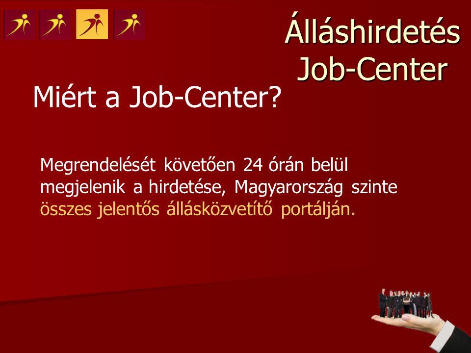 Álláshirdetés Job-Center Allas.ma; AllasStart; CV Centrum; CVOnline; IT to IT; Ah.hu; Jobpark; Job4Smarts Jobber; JobInfo; JobMonitor; JobPower; JobPilot; Karrierexpress; Legjob.hu; TopJob Hol jelenik meg?