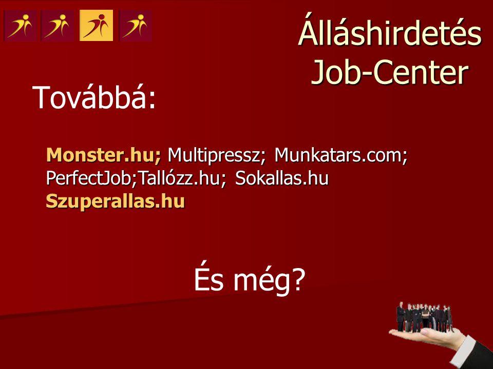 Álláshirdetés Job-Center Továbbá: Monster.hu; Multipressz; Munkatars.com; PerfectJob;Tallózz.hu; Sokallas.hu Szuperallas.hu És még?