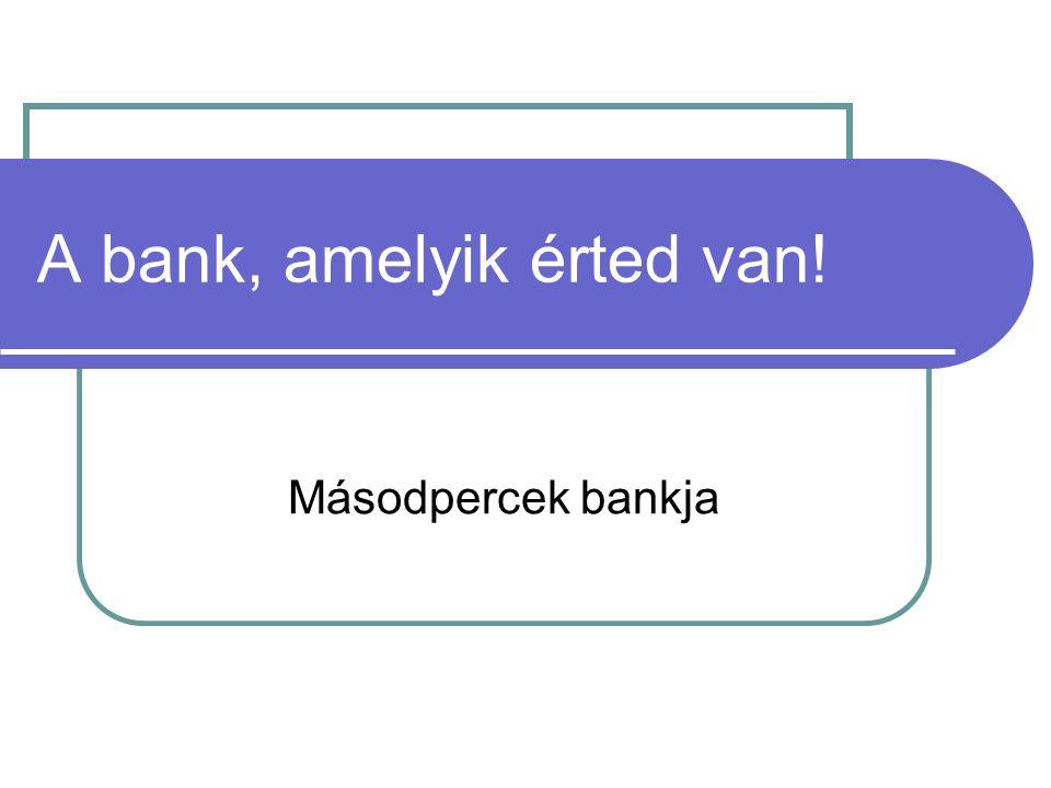 A bank, amelyik érted van! Másodpercek bankja
