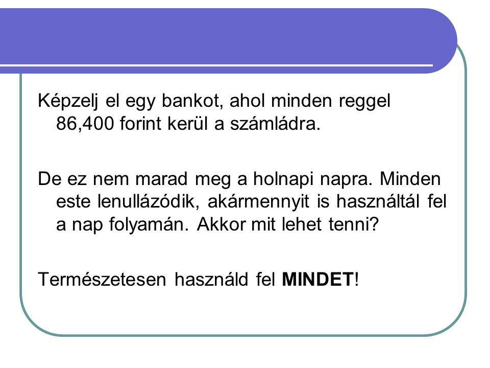 Képzelj el egy bankot, ahol minden reggel 86,400 forint kerül a számládra. De ez nem marad meg a holnapi napra. Minden este lenullázódik, akármennyit