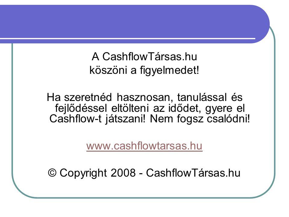 A CashflowTársas.hu köszöni a figyelmedet! Ha szeretnéd hasznosan, tanulással és fejlődéssel eltölteni az idődet, gyere el Cashflow-t játszani! Nem fo
