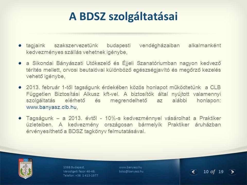 10 of 19 www.banyasz.hu bdsz@banyasz.hu 1068 Budapest, Városligeti fasor 46-48. Telefon: +36 1 413-1977 A BDSZ szolgáltatásai tagjaink szakszervezetün