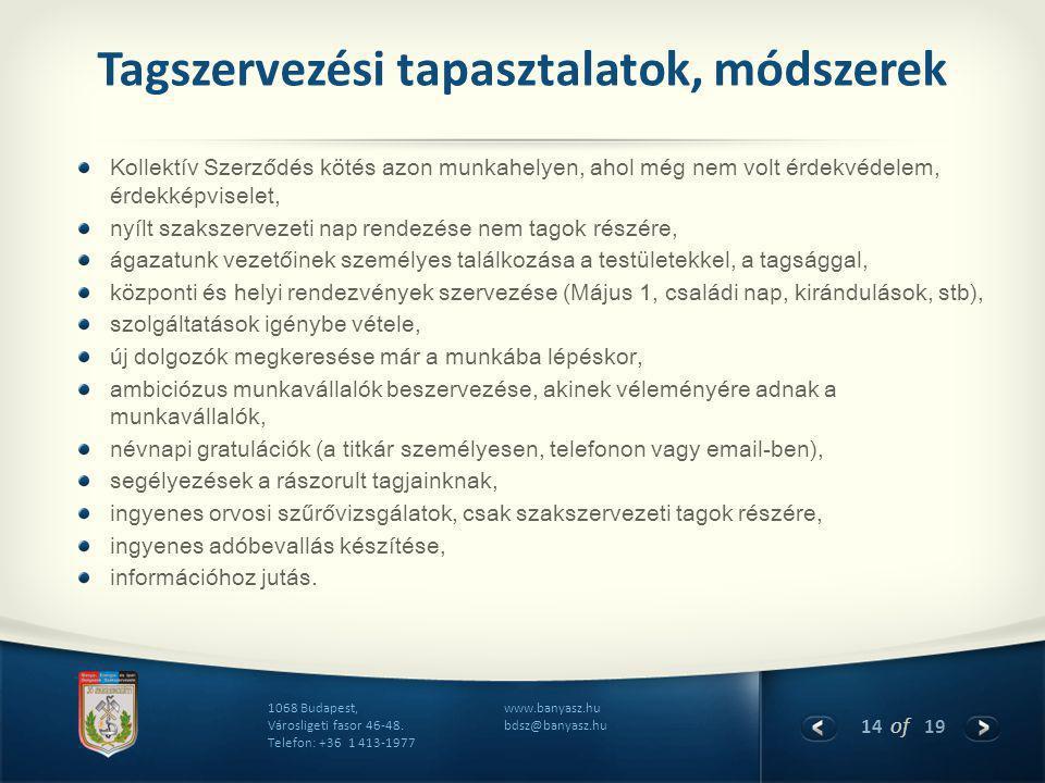 14 of 19 www.banyasz.hu bdsz@banyasz.hu 1068 Budapest, Városligeti fasor 46-48. Telefon: +36 1 413-1977 Tagszervezési tapasztalatok, módszerek Kollekt