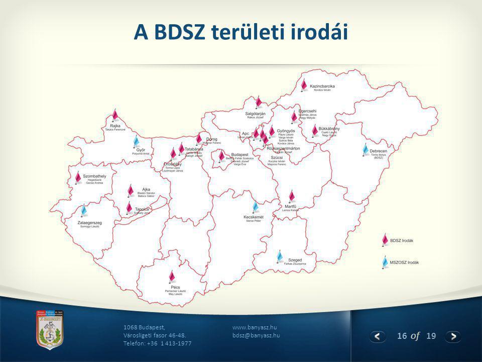 16 of 19 www.banyasz.hu bdsz@banyasz.hu 1068 Budapest, Városligeti fasor 46-48. Telefon: +36 1 413-1977 A BDSZ területi irodái