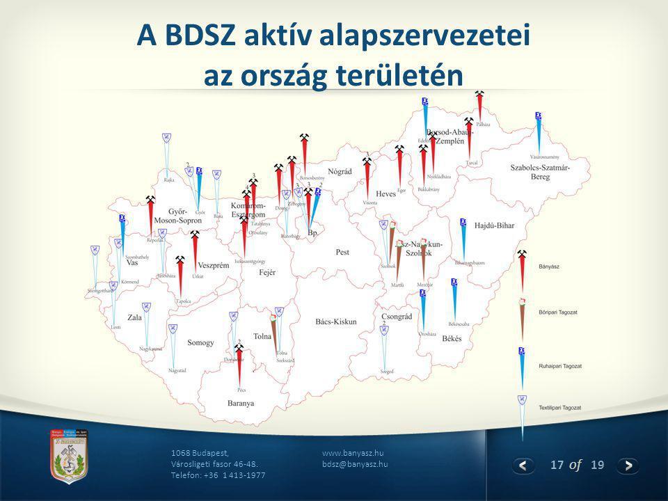 17 of 19 www.banyasz.hu bdsz@banyasz.hu 1068 Budapest, Városligeti fasor 46-48. Telefon: +36 1 413-1977 A BDSZ aktív alapszervezetei az ország terület