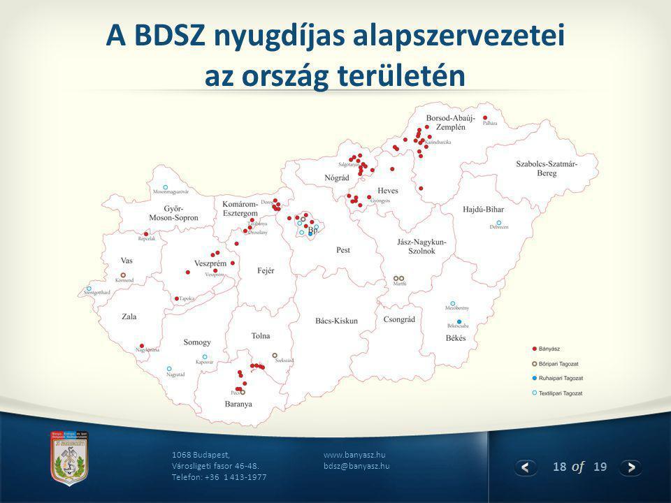 18 of 19 www.banyasz.hu bdsz@banyasz.hu 1068 Budapest, Városligeti fasor 46-48. Telefon: +36 1 413-1977 A BDSZ nyugdíjas alapszervezetei az ország ter
