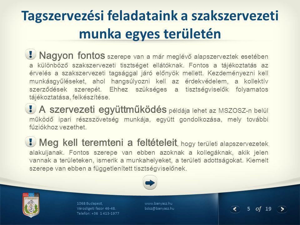 5 of 19 www.banyasz.hu bdsz@banyasz.hu 1068 Budapest, Városligeti fasor 46-48. Telefon: +36 1 413-1977 Tagszervezési feladataink a szakszervezeti munk