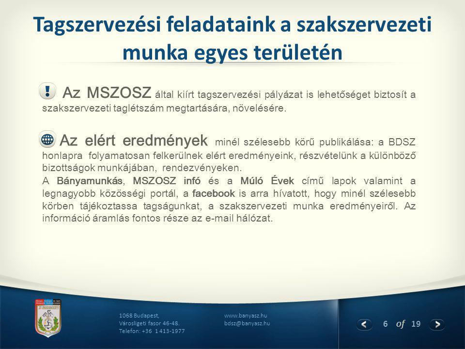6 of 19 www.banyasz.hu bdsz@banyasz.hu 1068 Budapest, Városligeti fasor 46-48. Telefon: +36 1 413-1977 Tagszervezési feladataink a szakszervezeti munk