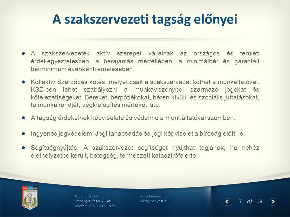 7 of 19 www.banyasz.hu bdsz@banyasz.hu 1068 Budapest, Városligeti fasor 46-48. Telefon: +36 1 413-1977 A szakszervezeti tagság előnyei A szakszervezet