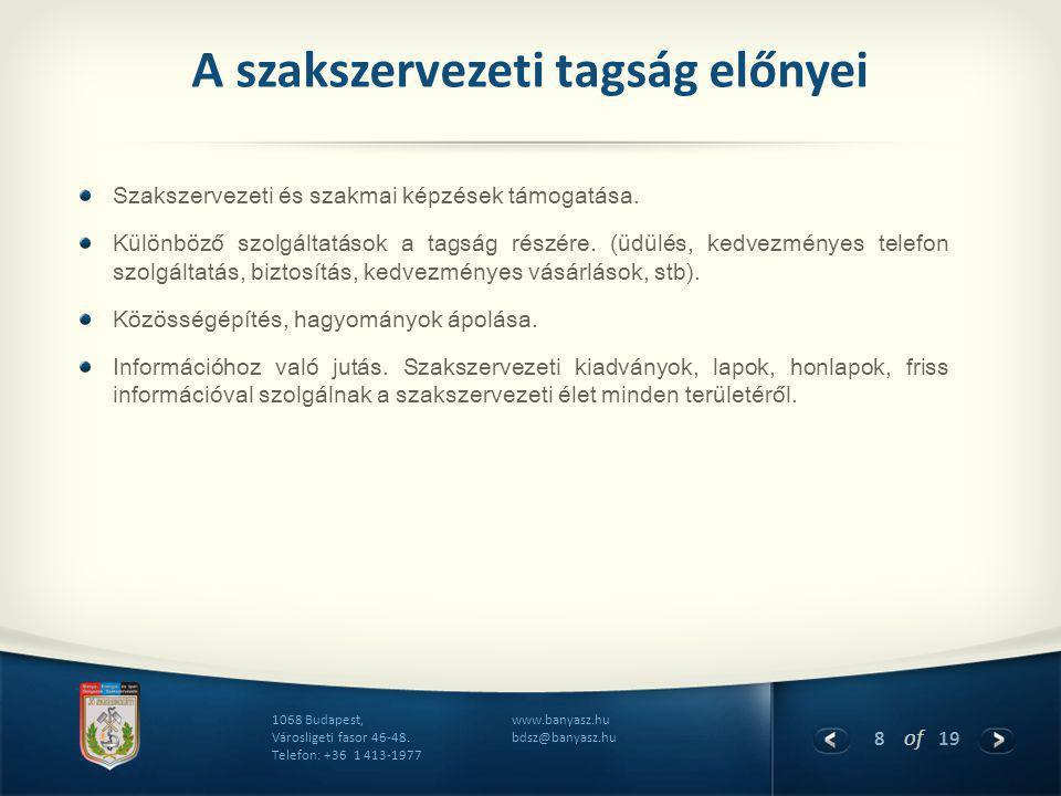 8 of 19 www.banyasz.hu bdsz@banyasz.hu 1068 Budapest, Városligeti fasor 46-48. Telefon: +36 1 413-1977 A szakszervezeti tagság előnyei Szakszervezeti