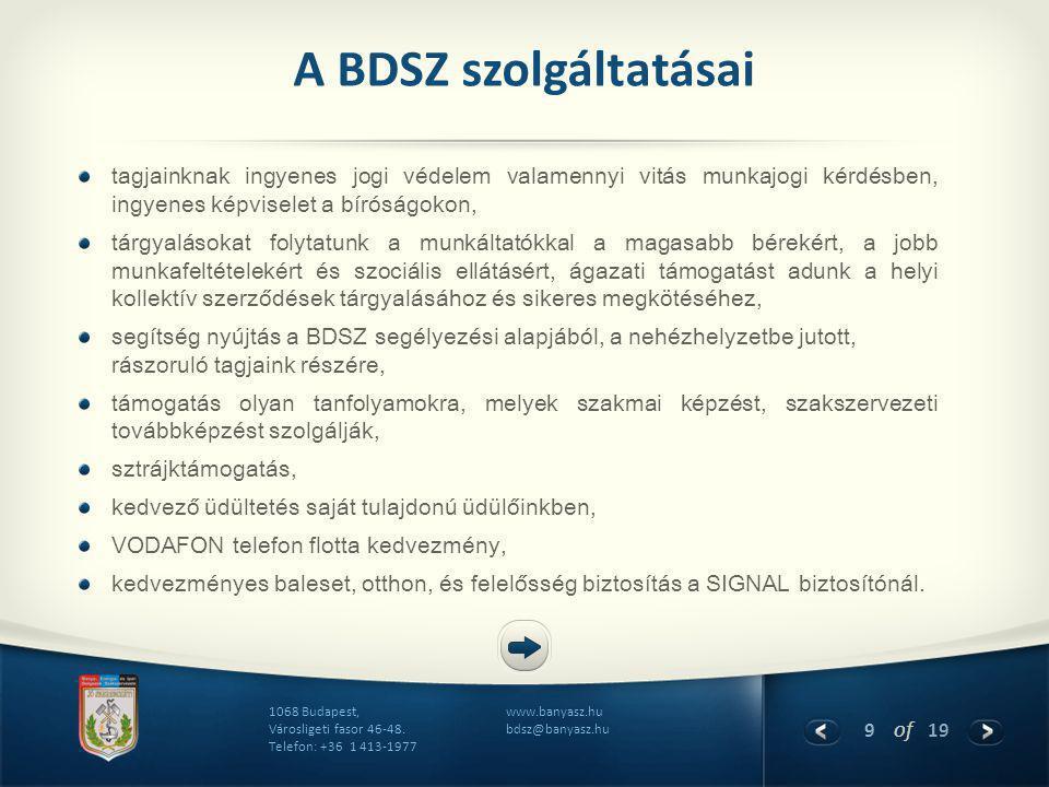 9 of 19 www.banyasz.hu bdsz@banyasz.hu 1068 Budapest, Városligeti fasor 46-48. Telefon: +36 1 413-1977 A BDSZ szolgáltatásai tagjainknak ingyenes jogi