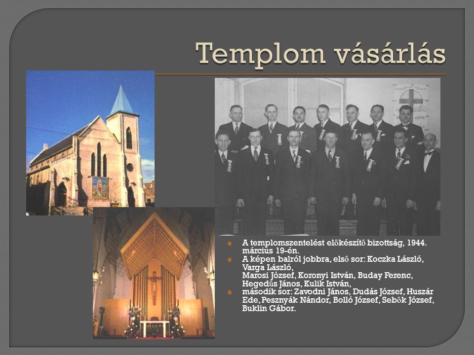  A templomszentelést el ő készít ő bizottság, 1944. március 19-én.  A képen balról jobbra, els ő sor: Koczka László, Varga László, Marosi József, Ko