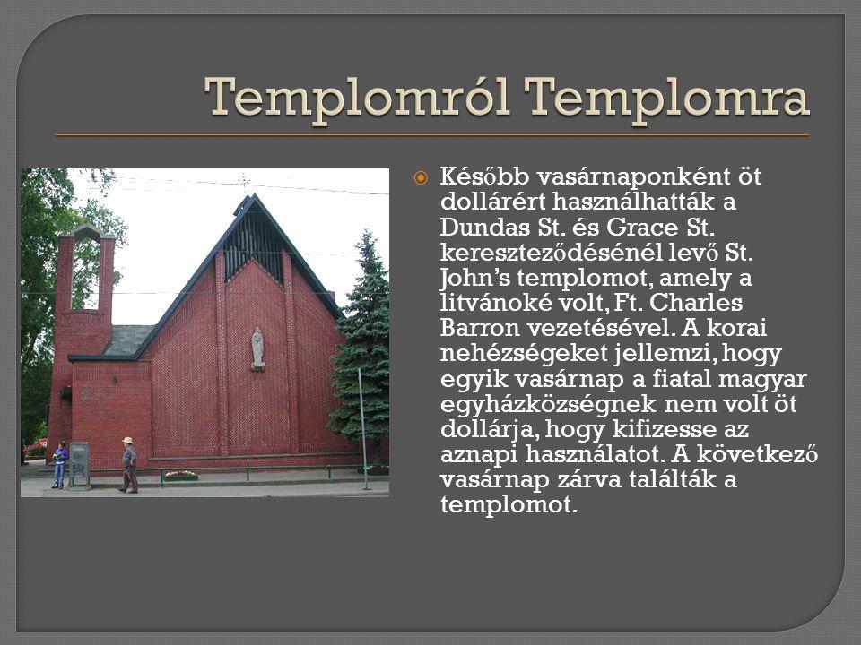  Kés ő bb vasárnaponként öt dollárért használhatták a Dundas St. és Grace St. keresztez ő désénél lev ő St. John's templomot, amely a litvánoké volt,