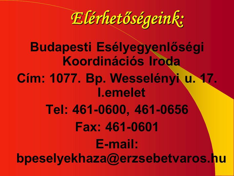 Elérhetőségeink: Budapesti Esélyegyenlőségi Koordinációs Iroda Cím: 1077. Bp. Wesselényi u. 17. I.emelet Tel: 461-0600, 461-0656 Fax: 461-0601 E-mail: