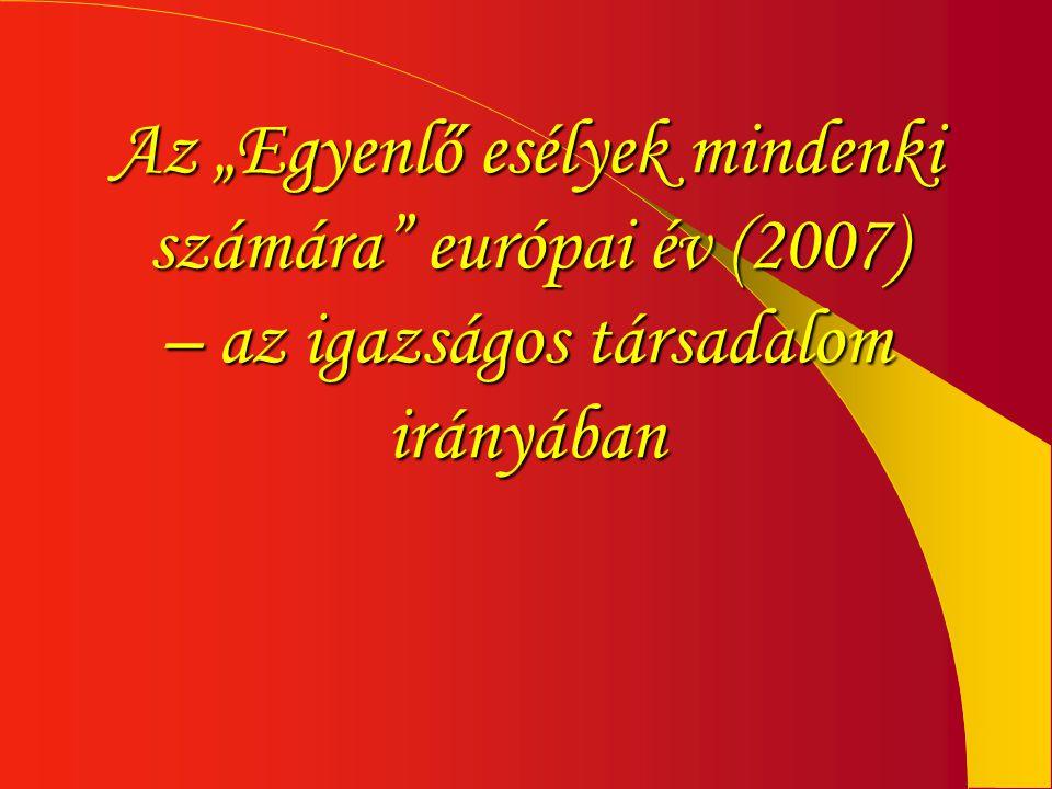"""Az """"Egyenlő esélyek mindenki számára"""" európai év (2007) – az igazságos társadalom irányában"""