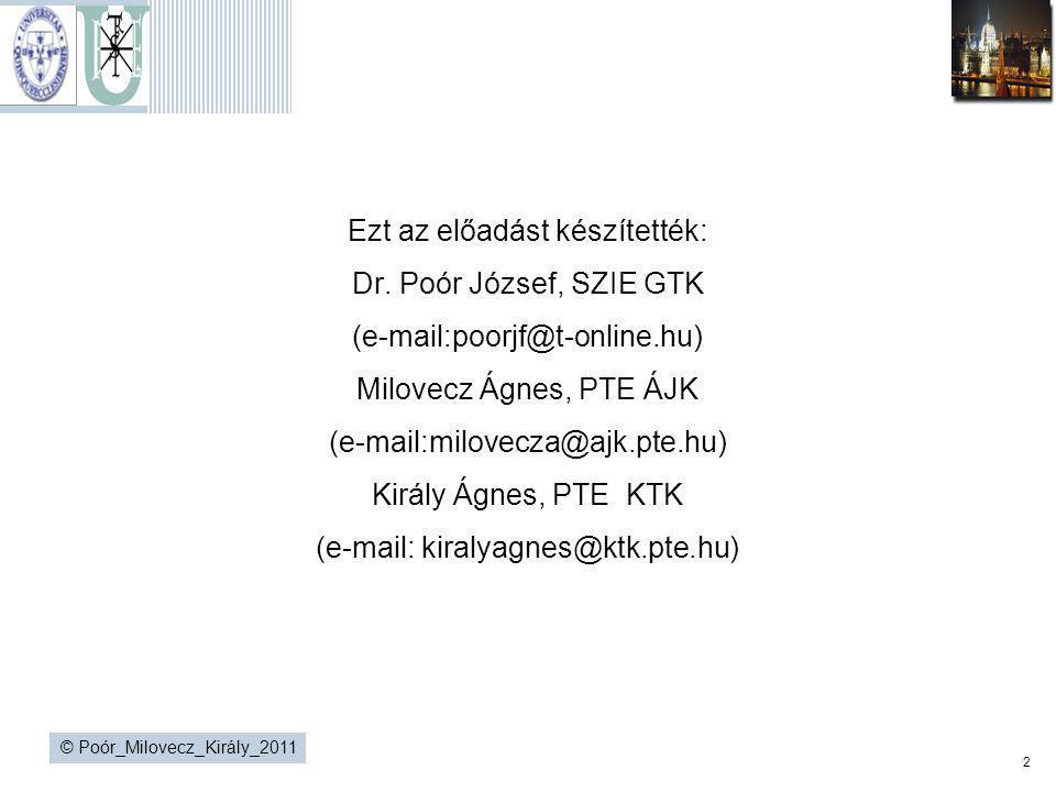 2 © Poór_Milovecz_Király_2011 Ezt az előadást készítették: Dr. Poór József, SZIE GTK (e-mail:poorjf@t-online.hu) Milovecz Ágnes, PTE ÁJK (e-mail:milov