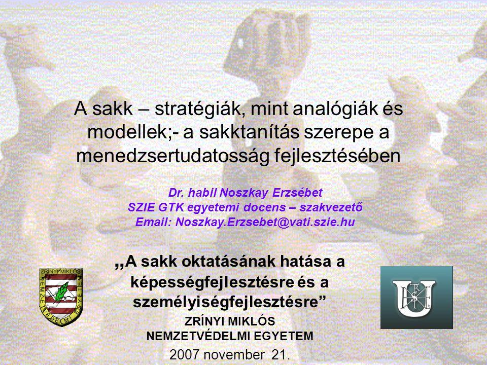"""A sakk – stratégiák, mint analógiák és modellek;- a sakktanítás szerepe a menedzsertudatosság fejlesztésében """" A sakk oktatásának hatása a képességfej"""