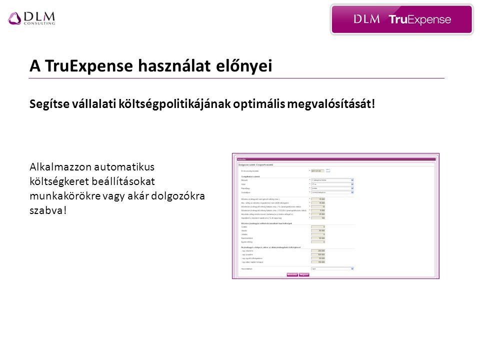 A TruExpense használat előnyei Segítse vállalati költségpolitikájának optimális megvalósítását.