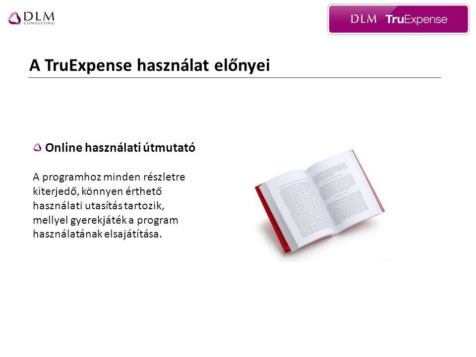 A TruExpense használat előnyei Online használati útmutató A programhoz minden részletre kiterjedő, könnyen érthető használati utasítás tartozik, mellyel gyerekjáték a program használatának elsajátítása.