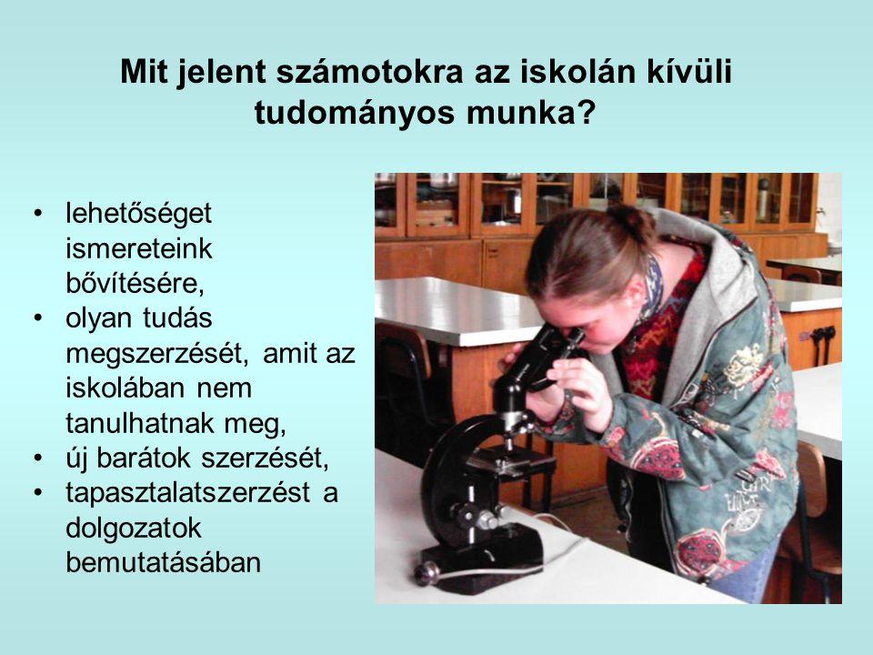 Mit jelent számotokra az iskolán kívüli tudományos munka? •lehetőséget ismereteink bővítésére, •olyan tudás megszerzését, amit az iskolában nem tanulh