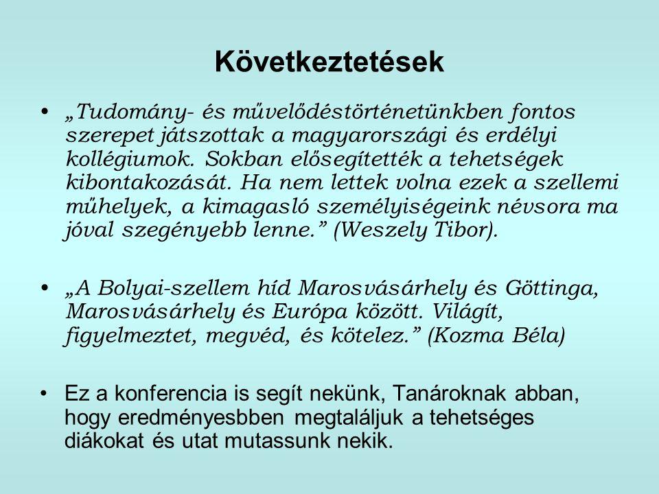 """Következtetések • """"Tudomány- és művelődéstörténetünkben fontos szerepet játszottak a magyarországi és erdélyi kollégiumok. Sokban elősegítették a tehe"""