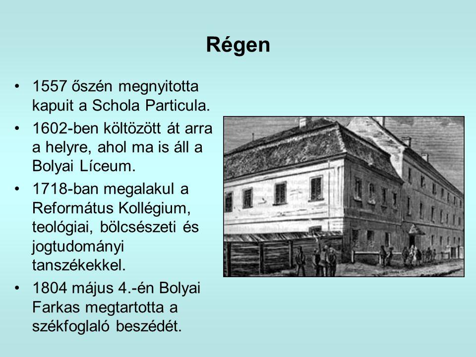 Régen •1557 őszén megnyitotta kapuit a Schola Particula. •1602-ben költözött át arra a helyre, ahol ma is áll a Bolyai Líceum. •1718-ban megalakul a R
