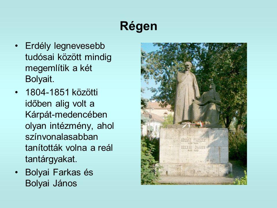 Régen •Erdély legnevesebb tudósai között mindig megemlítik a két Bolyait. •1804-1851 közötti időben alig volt a Kárpát-medencében olyan intézmény, aho