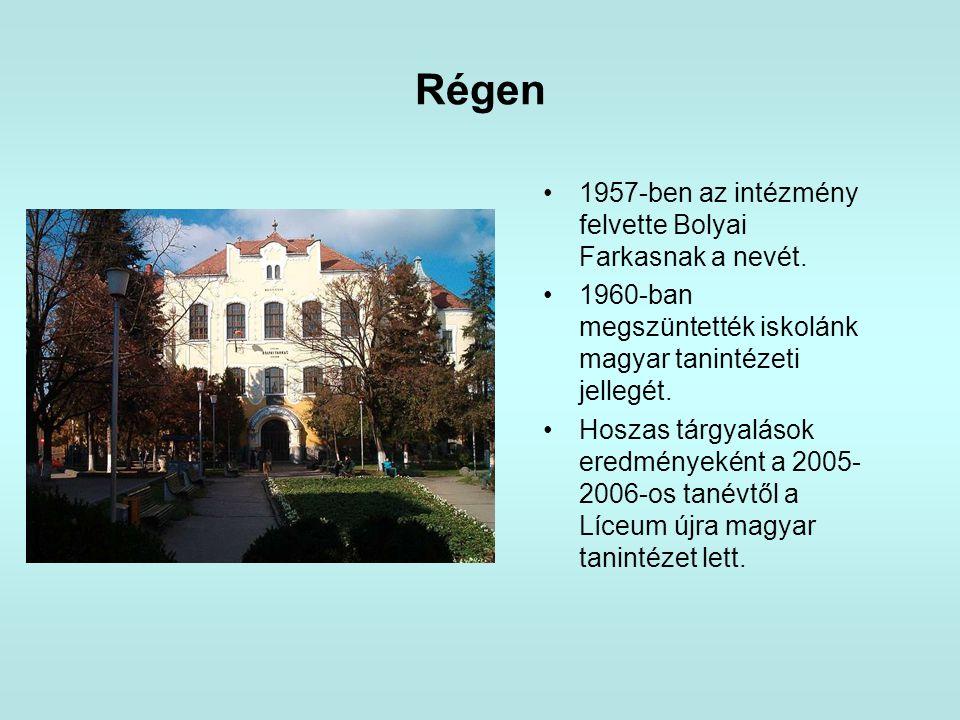 Régen •1957-ben az intézmény felvette Bolyai Farkasnak a nevét. •1960-ban megszüntették iskolánk magyar tanintézeti jellegét. •Hoszas tárgyalások ered