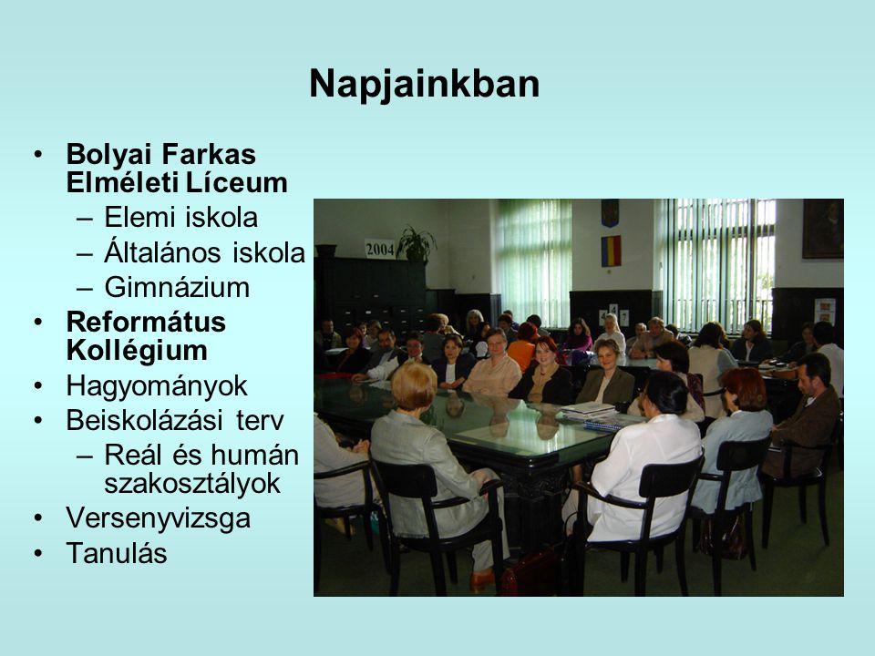 Napjainkban •Bolyai Farkas Elméleti Líceum –Elemi iskola –Általános iskola –Gimnázium •Református Kollégium •Hagyományok •Beiskolázási terv –Reál és h
