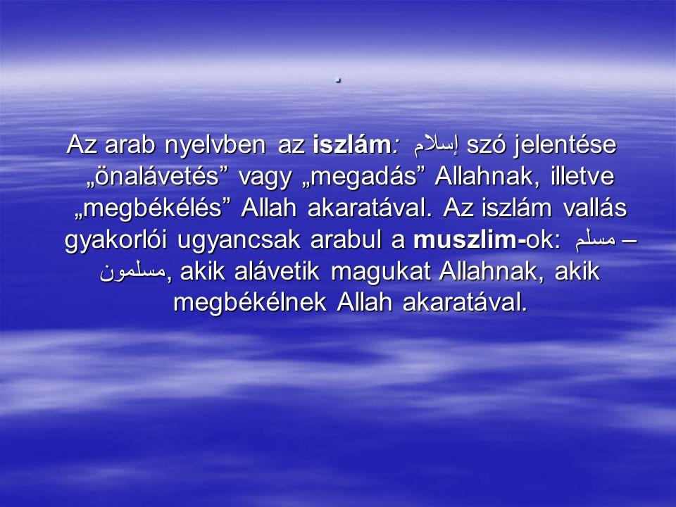 """Az arab nyelvben az iszlám: إسلامszó jelentése """"önalávetés vagy """"megadás Allahnak, illetve """"megbékélés Allah akaratával."""