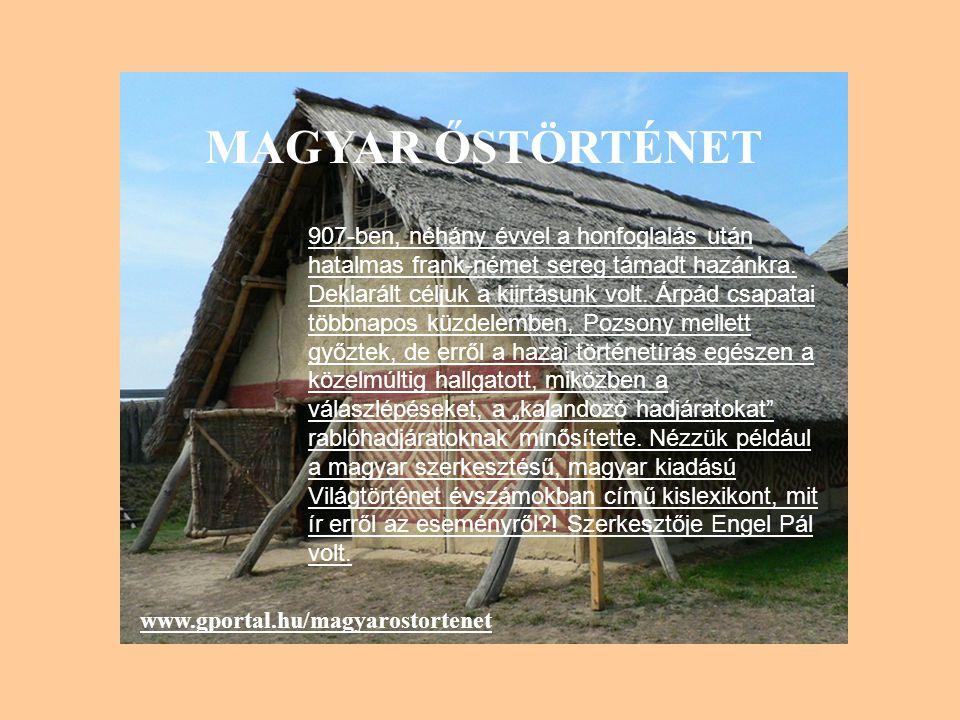 MAGYAR ŐSTÖRTÉNET www.gportal.hu/magyarostortenet 907-ben, néhány évvel a honfoglalás után hatalmas frank-német sereg támadt hazánkra.