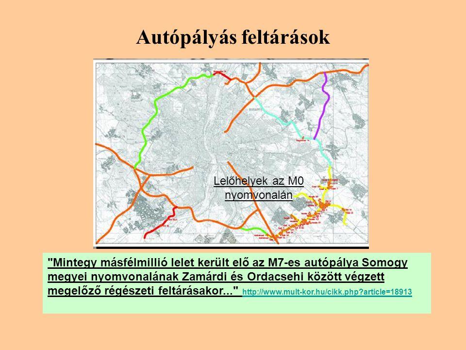 Autópályás feltárások Mintegy másfélmillió lelet került elő az M7-es autópálya Somogy megyei nyomvonalának Zamárdi és Ordacsehi között végzett megelőző régészeti feltárásakor... http://www.mult-kor.hu/cikk.php?article=18913 http://www.mult-kor.hu/cikk.php?article=18913 Lelőhelyek az M0 nyomvonalán
