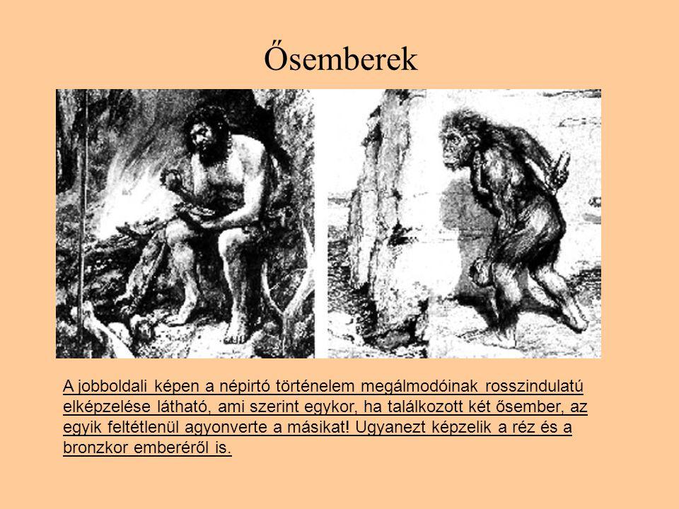 Ősemberek A jobboldali képen a népirtó történelem megálmodóinak rosszindulatú elképzelése látható, ami szerint egykor, ha találkozott két ősember, az egyik feltétlenül agyonverte a másikat.
