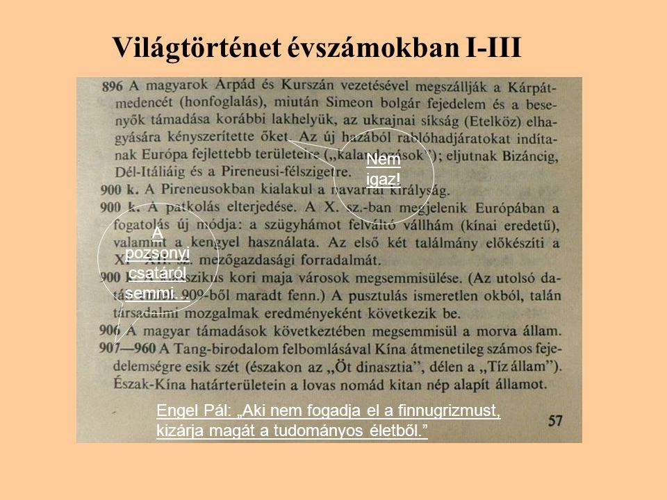 """Világtörténet évszámokban I-III Engel Pál: """"Aki nem fogadja el a finnugrizmust, kizárja magát a tudományos életből. A pozsonyi csatáról semmi… Nemigaz!"""