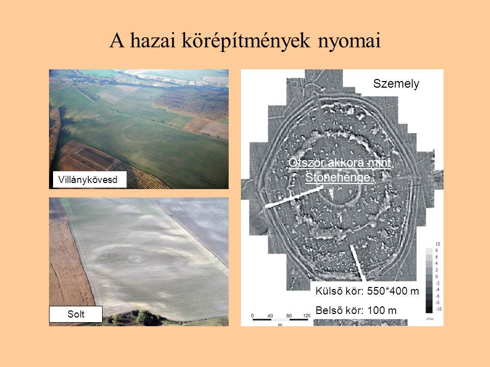 A hazai körépítmények nyomai Solt Külső kör: 550*400 m Belső kör: 100 m Szemely Villánykövesd Ötször akkora mint Stonehenge.