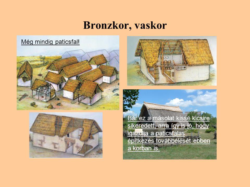 Bronzkor, vaskor Bár ez a másolat kissé kicsire sikeredett, arra így is jó, hogy igazolja a paticsfalas építkezés továbbélését ebben a korban is.