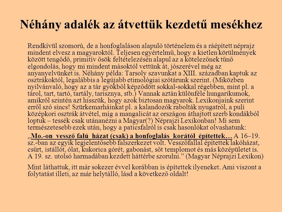 Néhány adalék az átvettük kezdetű mesékhez Rendkívül szomorú, de a honfoglaláson alapuló történelem és a ráépített néprajz mindent elvesz a magyaroktól.