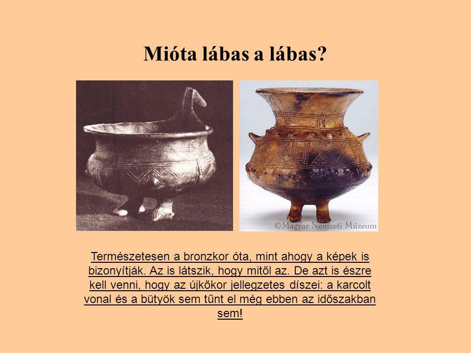 Mióta lábas a lábas.Természetesen a bronzkor óta, mint ahogy a képek is bizonyítják.