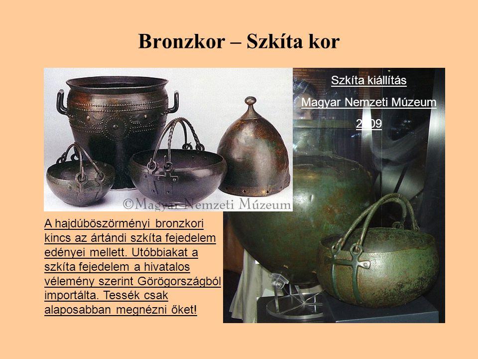 Bronzkor – Szkíta kor A hajdúböszörményi bronzkori kincs az ártándi szkíta fejedelem edényei mellett.