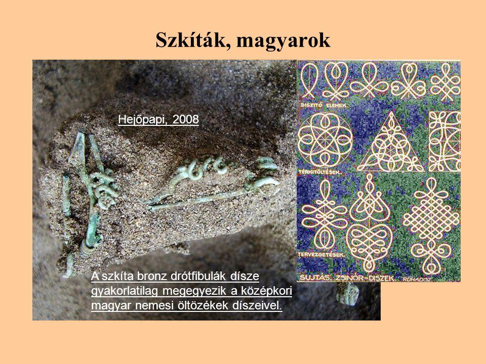 Szkíták, magyarok Hejőpapi, 2008 A szkíta bronz drótfibulák dísze gyakorlatilag megegyezik a középkori magyar nemesi öltözékek díszeivel.